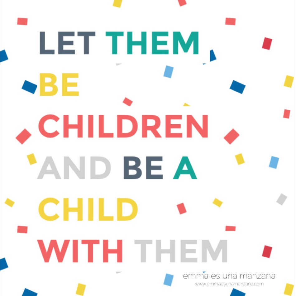 let them be children and be a child with them, emma es una manzana